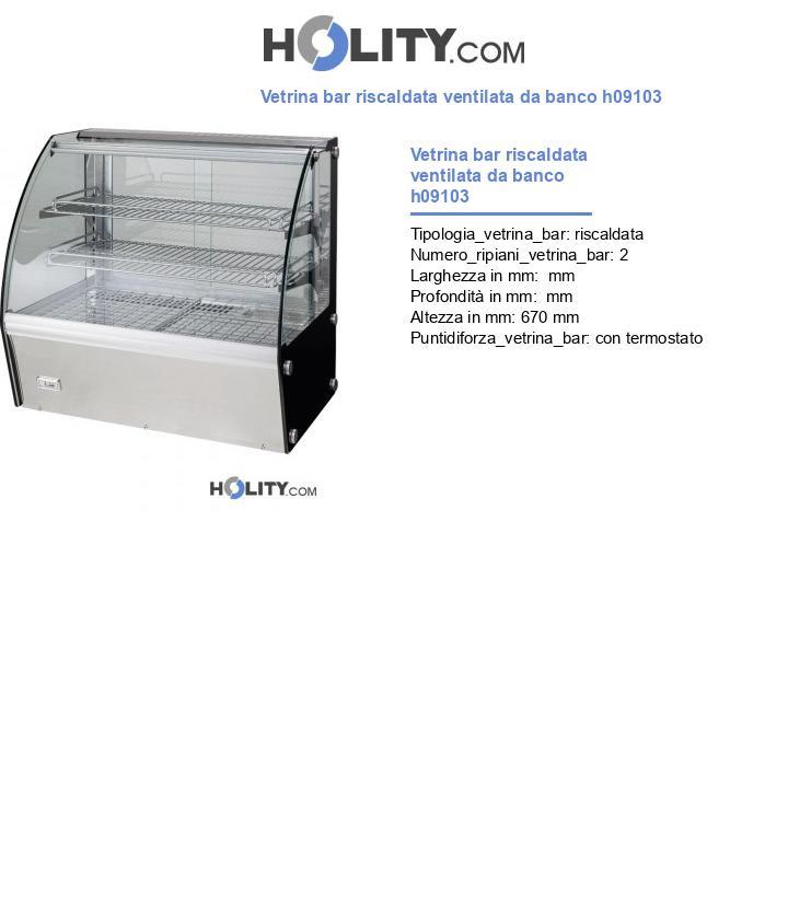 Vetrina bar riscaldata ventilata da banco h09103
