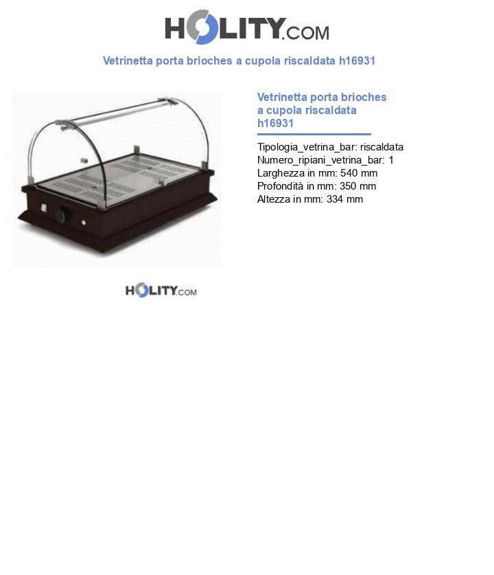 Vetrinetta porta brioches a cupola riscaldata h16931