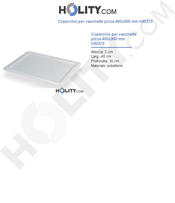 Coperchio per vaschette pizza 400x300 mm h30313