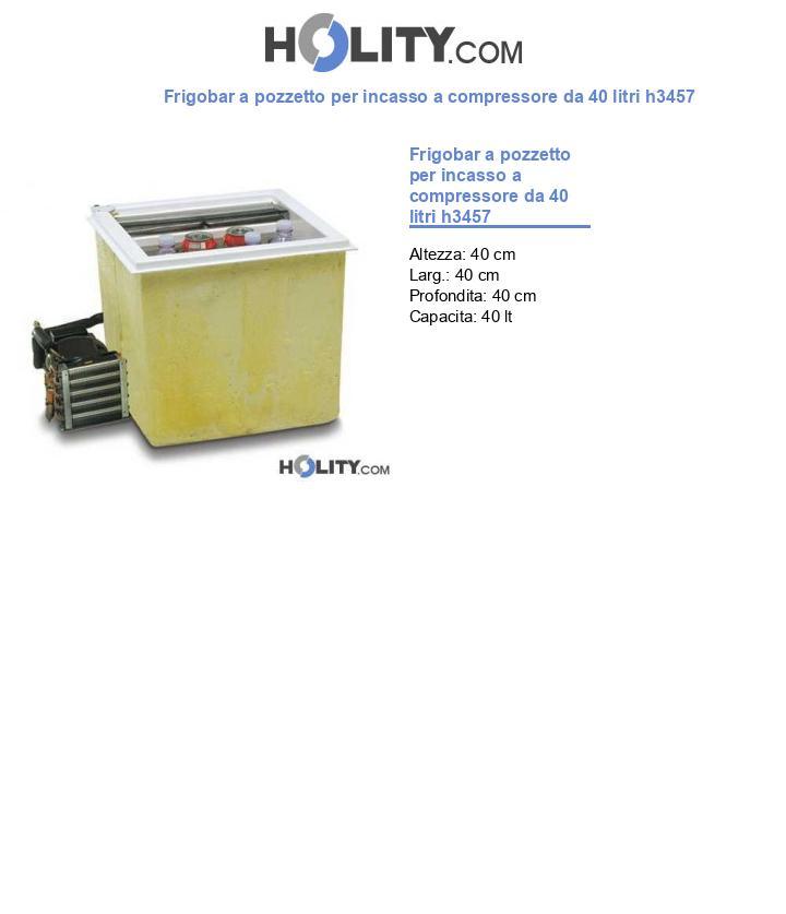 Frigobar a pozzetto per incasso a compressore da 40 litri h3457