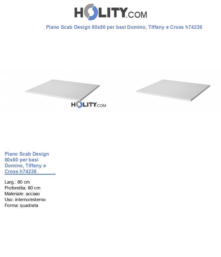 Piano Scab Design 80x80 per basi Domino, Tiffany e Cross h74236